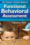 The Teacher's Concise Guide to Functional Behavioral Assessment