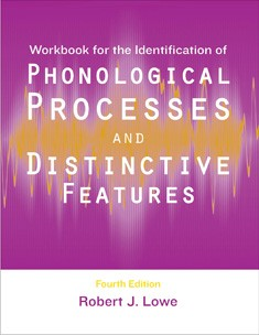 WORKBOOK FOR … PHONOLOGICAL PROCESSES & DISTINCTIVE FEATURES