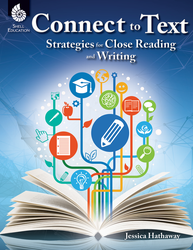 CONNECT TO TEXT | STRATEGIES FOR CLOSE READING AND WRITING