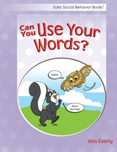 EARLY SOCIAL BEHAVIOR / CAN YOU USE YOUR WORDS?