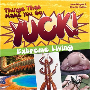 THINGS THAT MAKE YOU GO YUCK / EXTREME LIVING