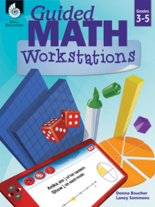 GUIDED MATH / WORKSTATIONS / GRADES 3 - 5